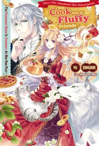 Since I Was Abandoned After Reincarnating, I Will Cook With My Fluffy Friends Volume 1